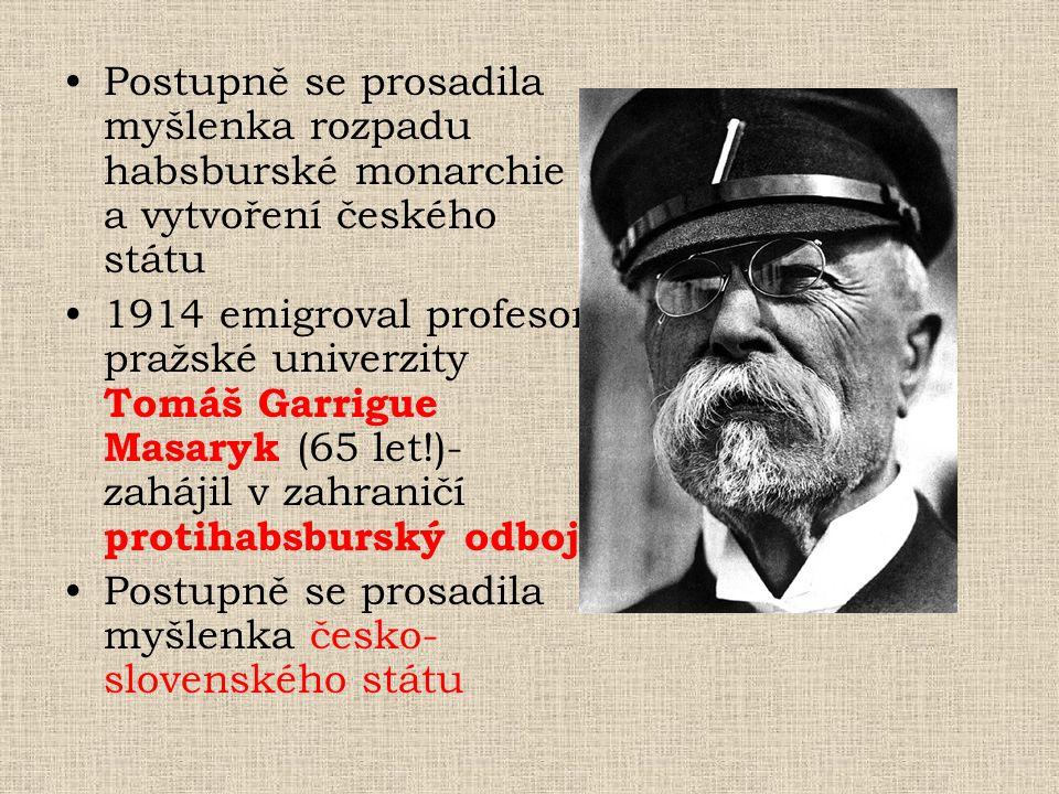 Postupně se prosadila myšlenka rozpadu habsburské monarchie a vytvoření českého státu 1914 emigroval profesor pražské univerzity Tomáš Garrigue Masary