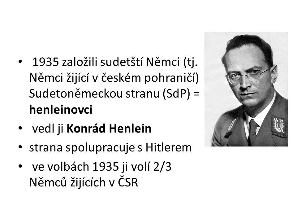 1935 založili sudetští Němci (tj. Němci žijící v českém pohraničí) Sudetoněmeckou stranu (SdP) = henleinovci vedl ji Konrád Henlein strana spolupracuj