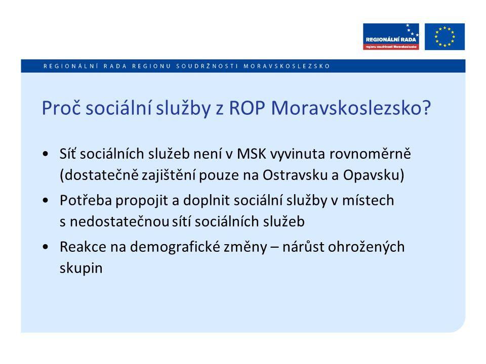 Proč sociální služby z ROP Moravskoslezsko? Síť sociálních služeb není v MSK vyvinuta rovnoměrně (dostatečně zajištění pouze na Ostravsku a Opavsku) P