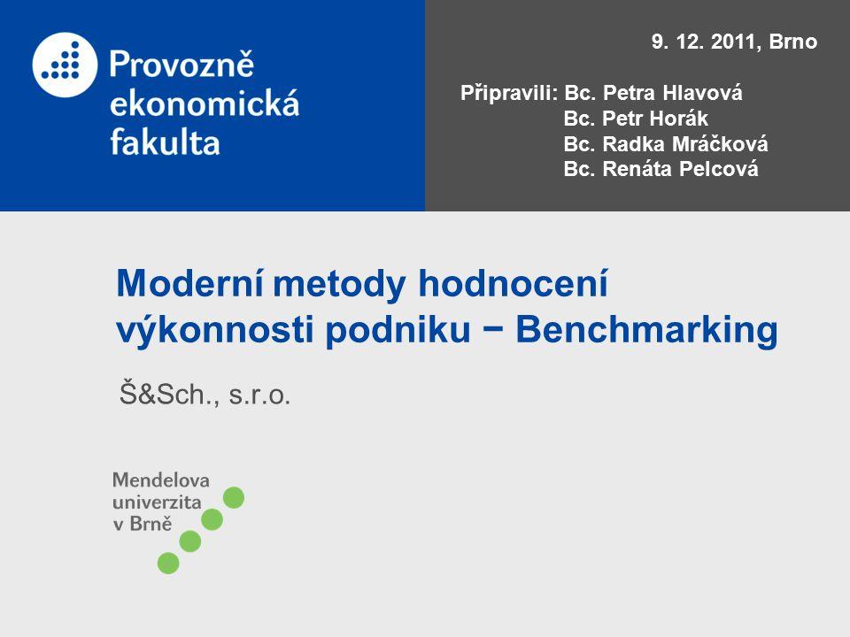 Moderní metody hodnocení výkonnosti podniku − Benchmarking Š&Sch., s.r.o. 9. 12. 2011, Brno Připravili: Bc. Petra Hlavová Bc. Petr Horák Bc. Radka Mrá