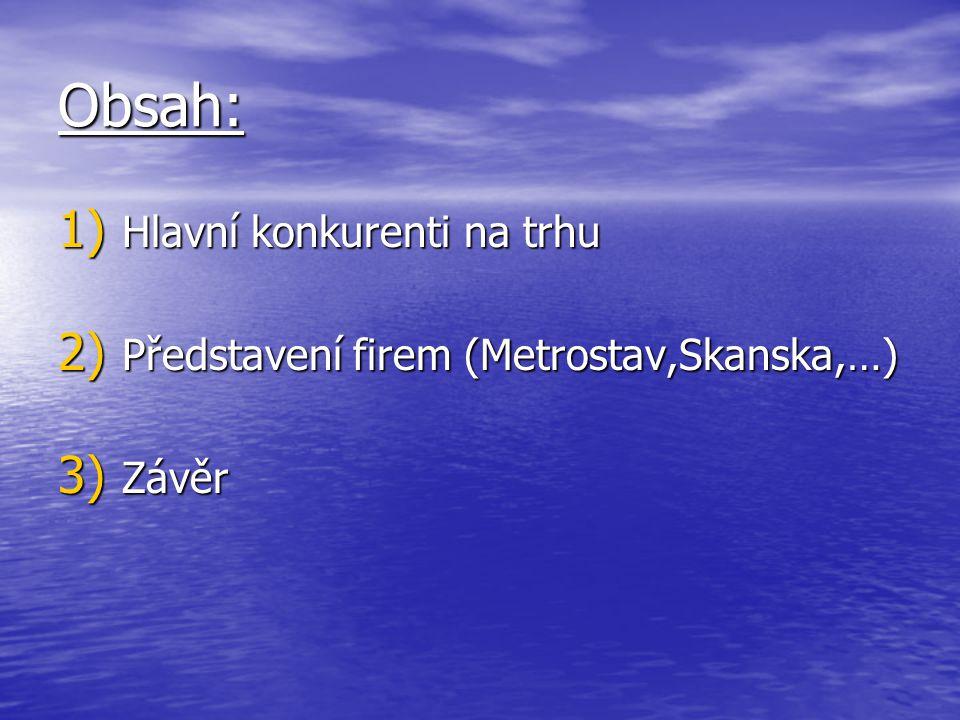 Obsah: 1) Hlavní konkurenti na trhu 2) Představení firem (Metrostav,Skanska,…) 3) Závěr