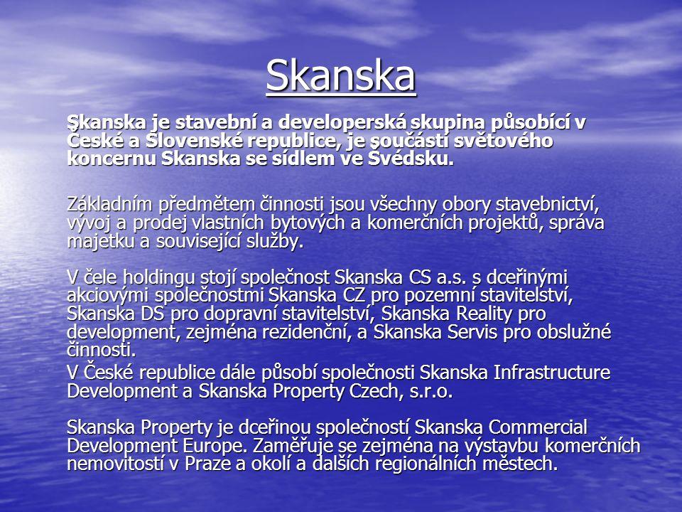 Skanska Skanska je stavební a developerská skupina působící v České a Slovenské republice, je součástí světového koncernu Skanska se sídlem ve Švédsku.