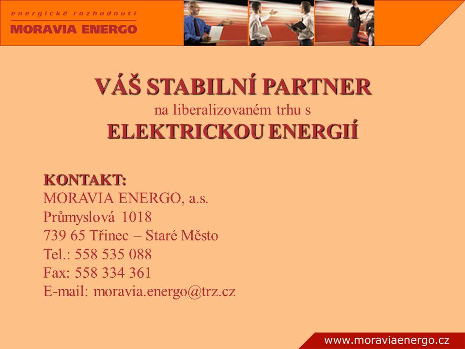 VÁŠ STABILNÍ PARTNER na liberalizovaném trhu s ELEKTRICKOU ENERGIÍ KONTAKT: MORAVIA ENERGO, a.s. Průmyslová 1018 739 65 Třinec – Staré Město Tel.: 558