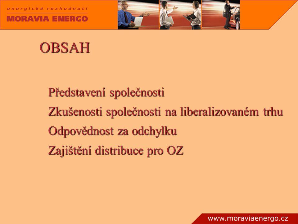 OBSAH Představení společnosti Zkušenosti společnosti na liberalizovaném trhu Odpovědnost za odchylku Zajištění distribuce pro OZ