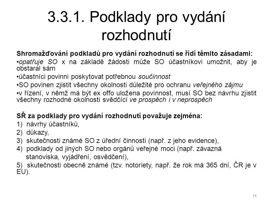 3.3.1. Podklady pro vydání rozhodnutí Shromažďování podkladů pro vydání rozhodnutí se řídí těmito zásadami: opatřuje SO x na základě žádosti může SO ú