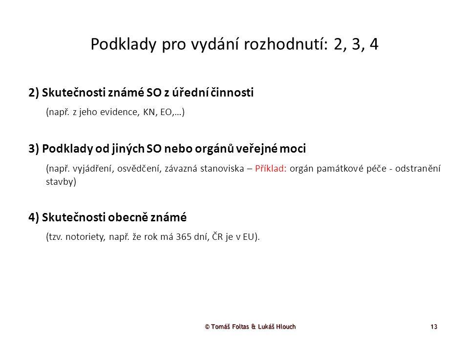 © Tomáš Foltas & Lukáš Hlouch 13 Podklady pro vydání rozhodnutí: 2, 3, 4 2) Skutečnosti známé SO z úřední činnosti (např. z jeho evidence, KN, EO,…) 3