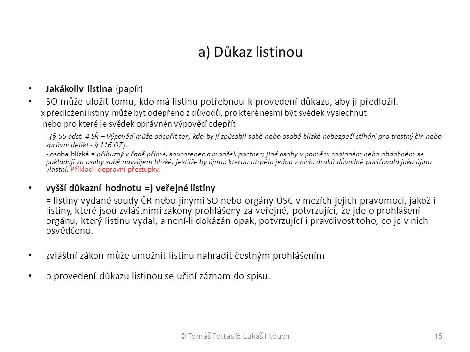 © Tomáš Foltas & Lukáš Hlouch15 a) Důkaz listinou Jakákoliv listina (papír) SO může uložit tomu, kdo má listinu potřebnou k provedení důkazu, aby ji p
