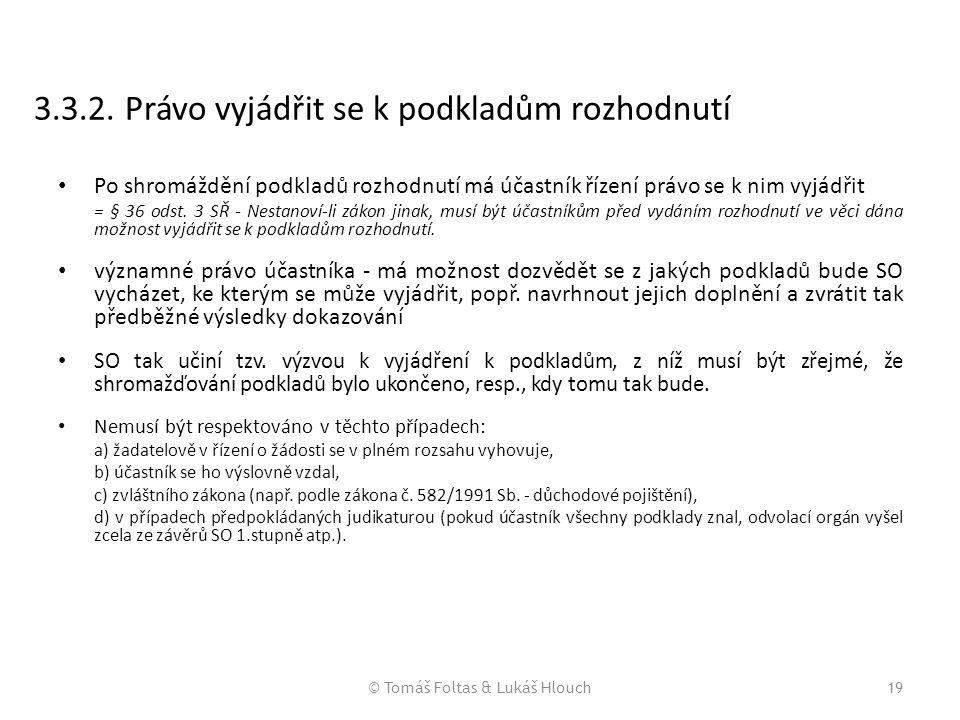 © Tomáš Foltas & Lukáš Hlouch19 3.3.2. Právo vyjádřit se k podkladům rozhodnutí Po shromáždění podkladů rozhodnutí má účastník řízení právo se k nim v