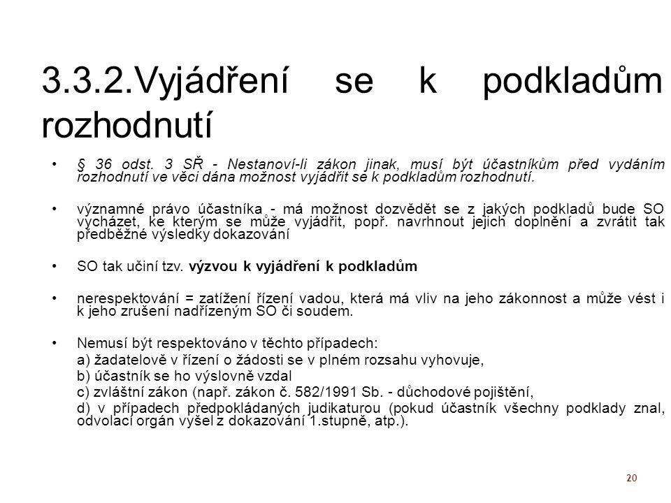 20 3.3.2.Vyjádření se k podkladům rozhodnutí § 36 odst. 3 SŘ - Nestanoví-li zákon jinak, musí být účastníkům před vydáním rozhodnutí ve věci dána možn