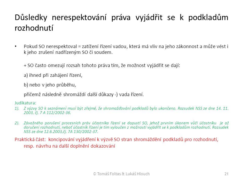 © Tomáš Foltas & Lukáš Hlouch21 Důsledky nerespektování práva vyjádřit se k podkladům rozhodnutí Pokud SO nerespektoval = zatížení řízení vadou, která