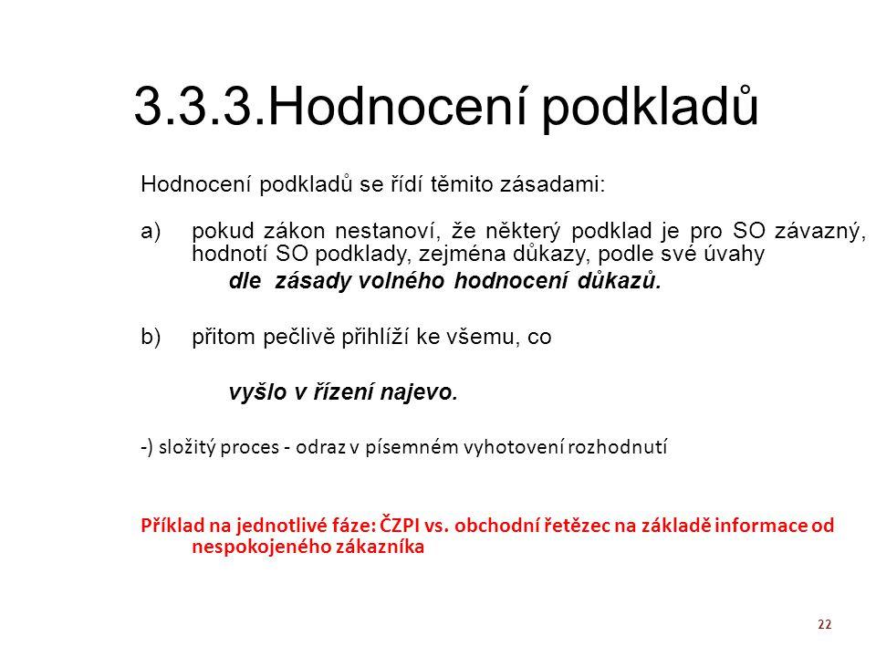 22 3.3.3.Hodnocení podkladů Hodnocení podkladů se řídí těmito zásadami: a)pokud zákon nestanoví, že některý podklad je pro SO závazný, hodnotí SO podk