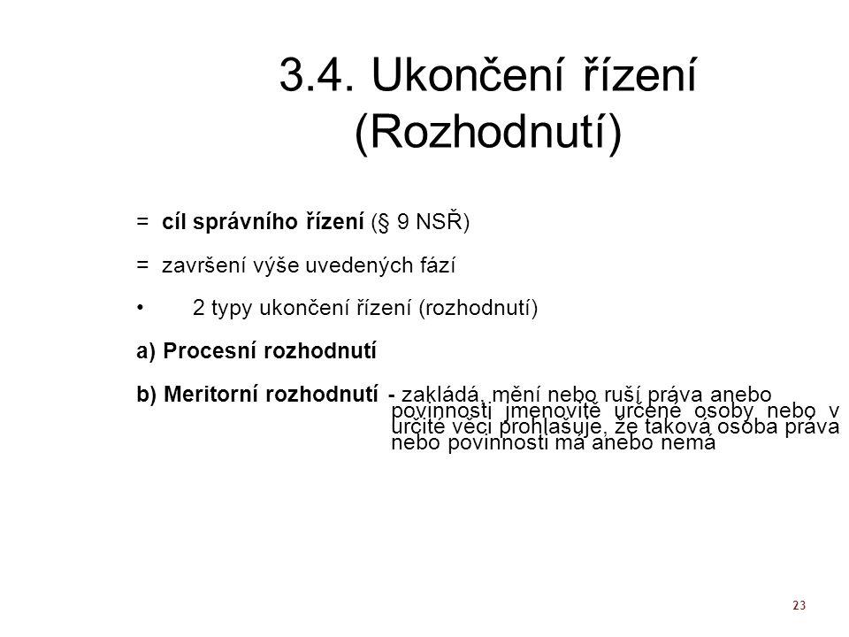 23 3.4. Ukončení řízení (Rozhodnutí) = cíl správního řízení (§ 9 NSŘ) = završení výše uvedených fází 2 typy ukončení řízení (rozhodnutí) a) Procesní r