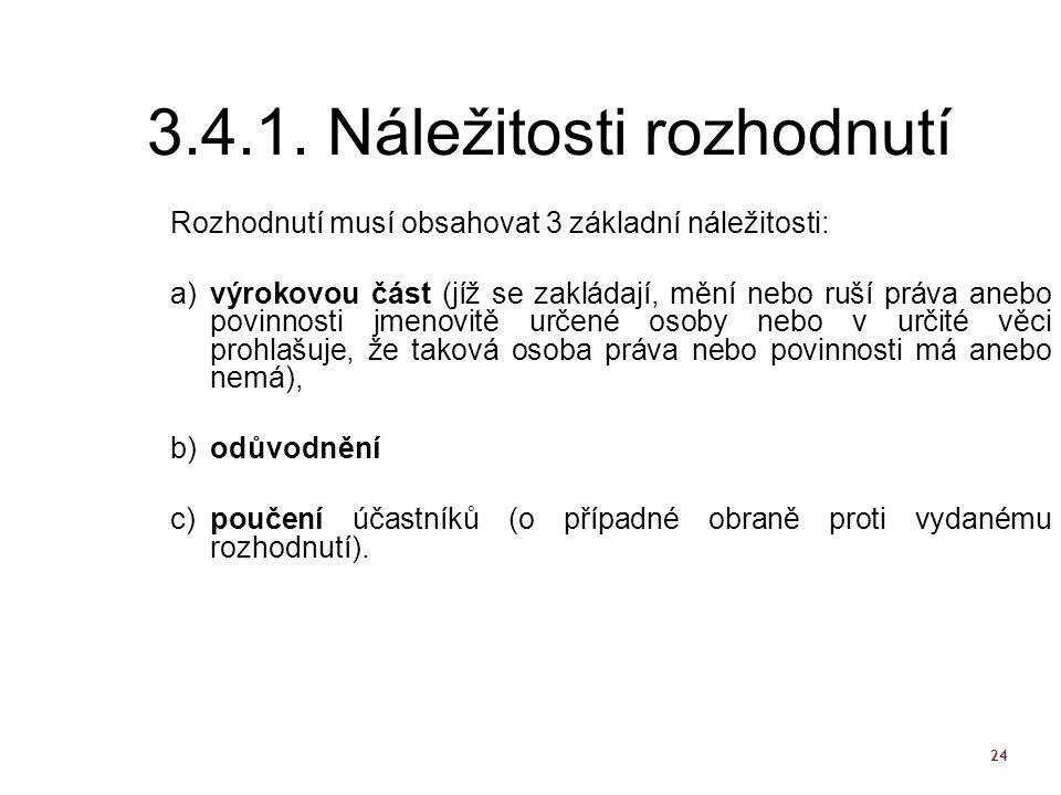 24 3.4.1. Náležitosti rozhodnutí Rozhodnutí musí obsahovat 3 základní náležitosti: a)výrokovou část (jíž se zakládají, mění nebo ruší práva anebo povi