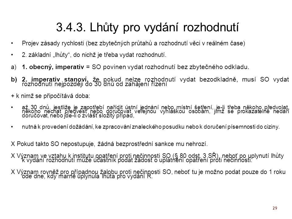 """29 3.4.3. Lhůty pro vydání rozhodnutí Projev zásady rychlosti (bez zbytečných průtahů a rozhodnutí věci v reálném čase) 2. základní """"lhůty"""", do nichž"""