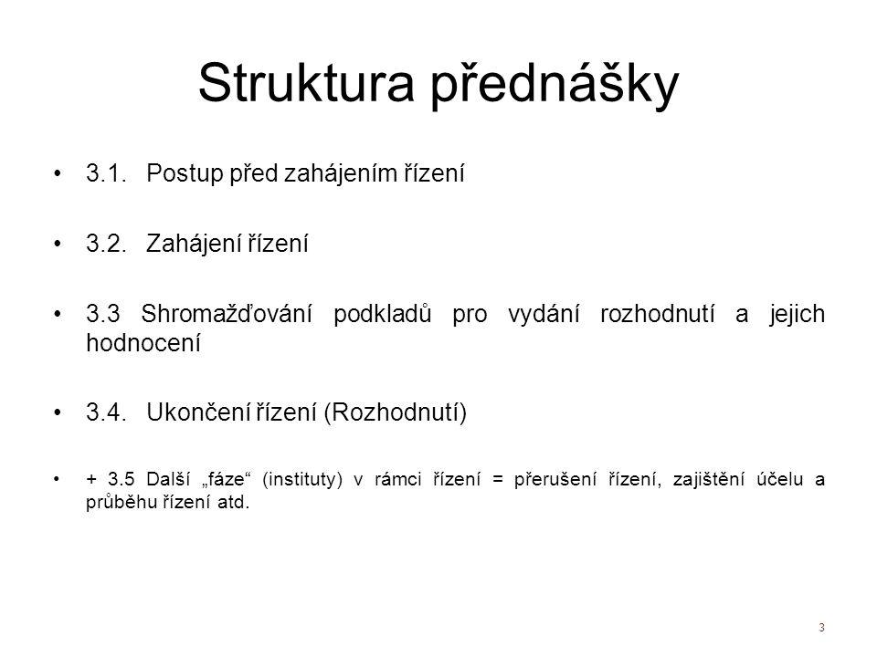 Struktura přednášky 3.1. Postup před zahájením řízení 3.2. Zahájení řízení 3.3 Shromažďování podkladů pro vydání rozhodnutí a jejich hodnocení 3.4. Uk