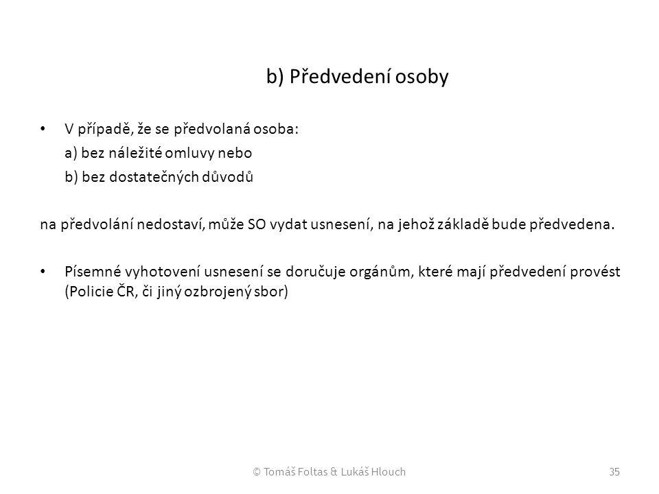 © Tomáš Foltas & Lukáš Hlouch35 b) Předvedení osoby V případě, že se předvolaná osoba: a) bez náležité omluvy nebo b) bez dostatečných důvodů na předv