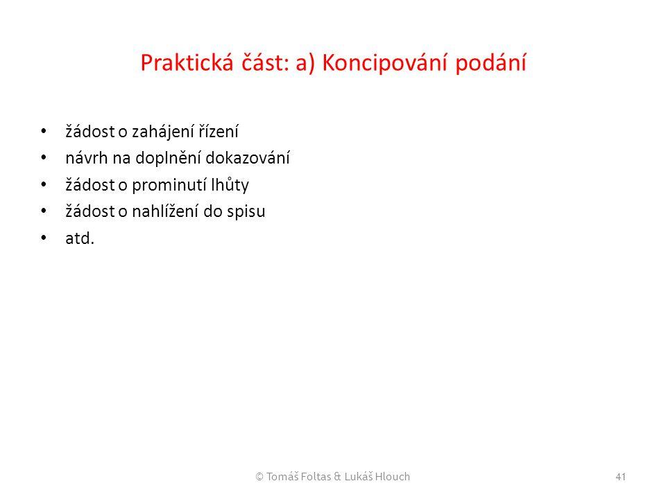 © Tomáš Foltas & Lukáš Hlouch41 Praktická část: a) Koncipování podání žádost o zahájení řízení návrh na doplnění dokazování žádost o prominutí lhůty ž