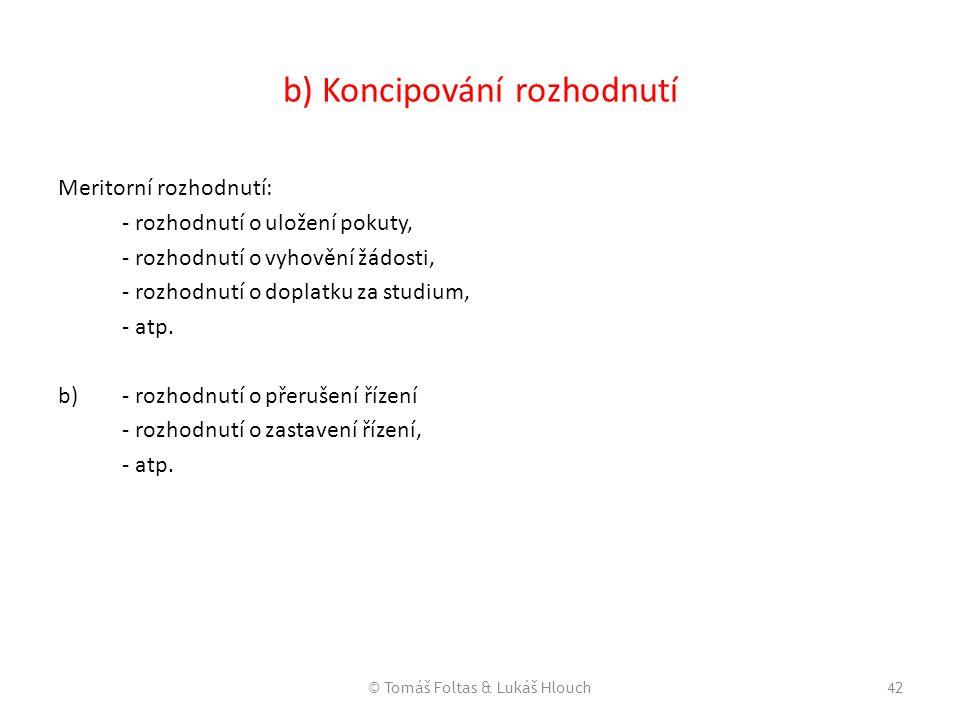 © Tomáš Foltas & Lukáš Hlouch42 b) Koncipování rozhodnutí Meritorní rozhodnutí: - rozhodnutí o uložení pokuty, - rozhodnutí o vyhovění žádosti, - rozh