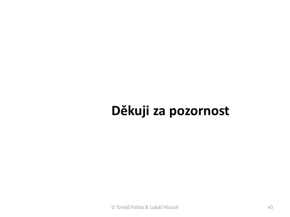 © Tomáš Foltas & Lukáš Hlouch43 Děkuji za pozornost