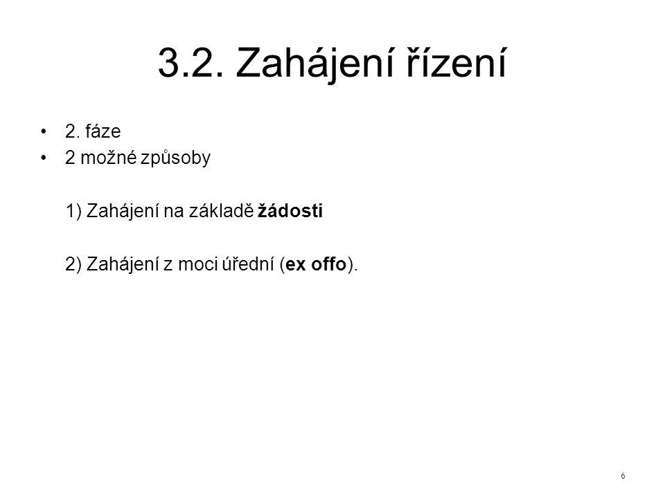 3.2. Zahájení řízení 2. fáze 2 možné způsoby 1) Zahájení na základě žádosti 2) Zahájení z moci úřední (ex offo). 6