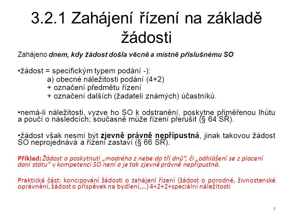 3.2.1 Zahájení řízení na základě žádosti Zahájeno dnem, kdy žádost došla věcně a místně příslušnému SO žádost = specifickým typem podání -): a) obecné