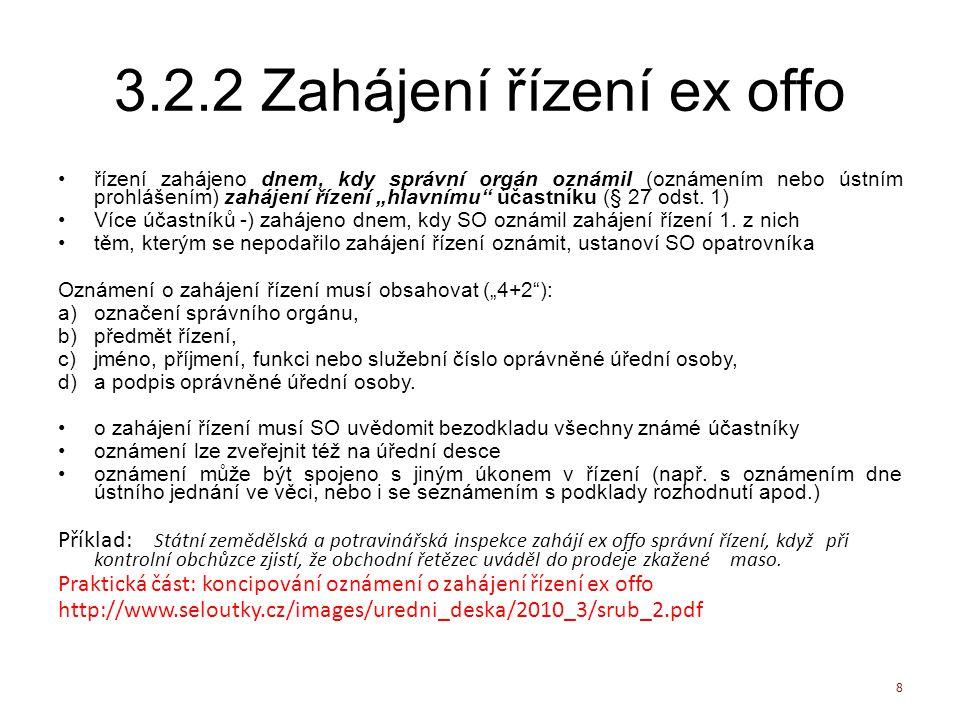 """3.2.2 Zahájení řízení ex offo řízení zahájeno dnem, kdy správní orgán oznámil (oznámením nebo ústním prohlášením) zahájení řízení """"hlavnímu"""" účastníku"""