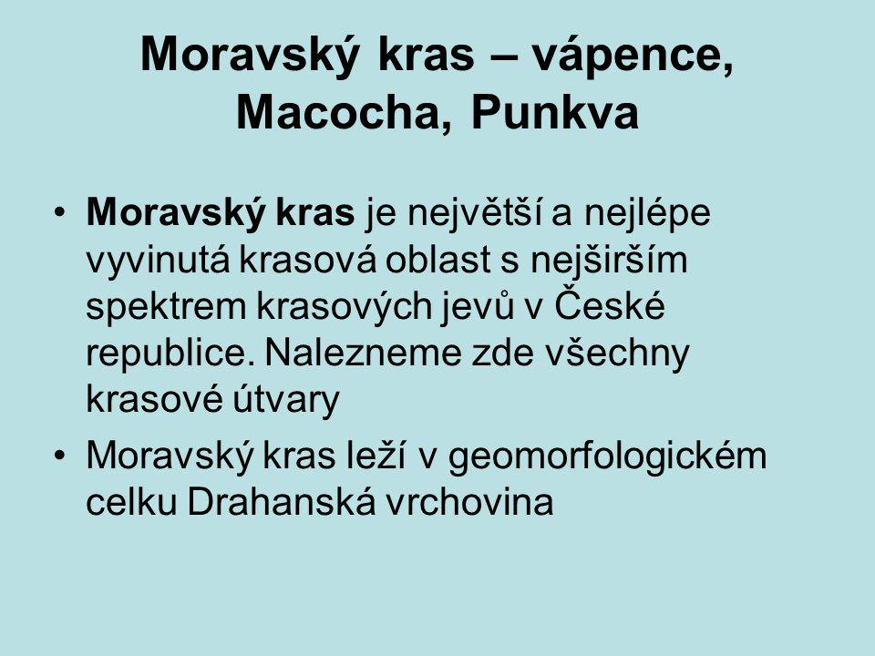 Moravský kras – vápence, Macocha, Punkva Moravský kras je největší a nejlépe vyvinutá krasová oblast s nejširším spektrem krasových jevů v České republice.