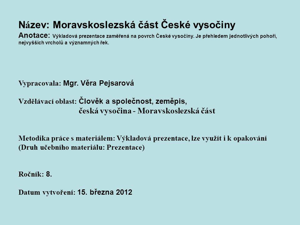N á zev: Moravskoslezská část České vysočiny Anotace: Výkladová prezentace zaměřená na povrch České vysočiny.
