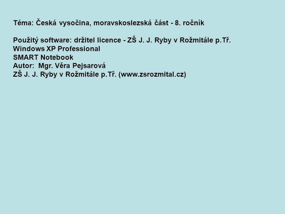 Téma: Česká vysočina, moravskoslezská část - 8. ročník Použitý software: držitel licence - ZŠ J.