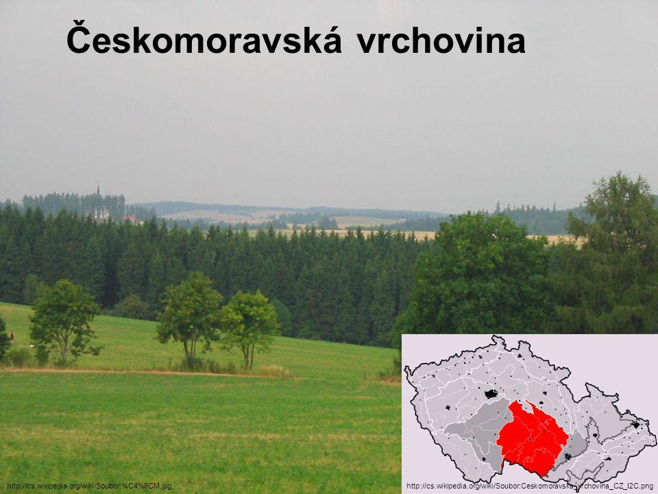 Českomoravská vrchovina http://cs.wikipedia.org/wiki/Soubor:Ceskomoravska_vrchovina_CZ_I2C.pnghttp://cs.wikipedia.org/wiki/Soubor:%C4%8CM.jpg