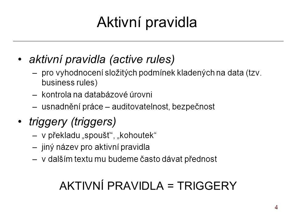 4 Aktivní pravidla aktivní pravidla (active rules) –pro vyhodnocení složitých podmínek kladených na data (tzv.