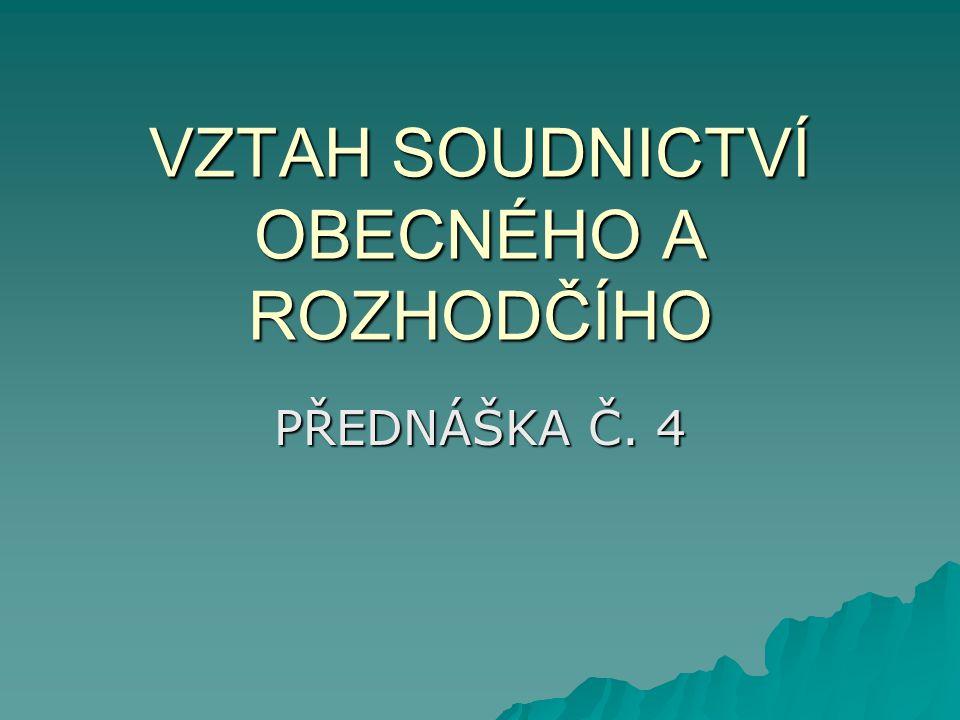 VZTAH SOUDNICTVÍ OBECNÉHO A ROZHODČÍHO PŘEDNÁŠKA Č. 4