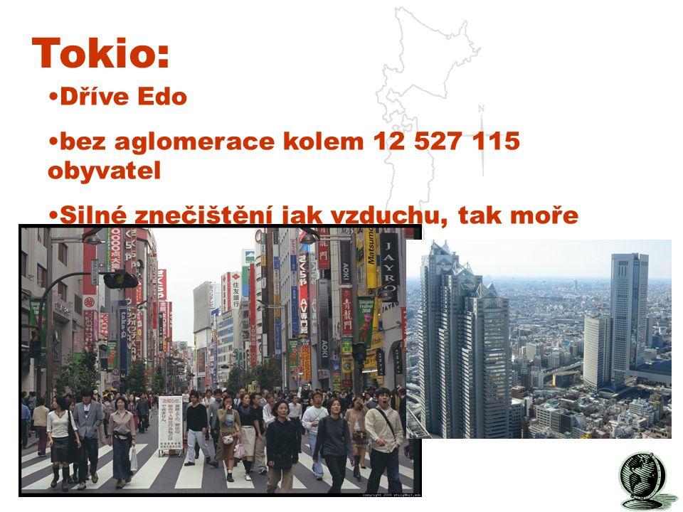 Tokio: Dříve Edo bez aglomerace kolem 12 527 115 obyvatel Silné znečištění jak vzduchu, tak moře