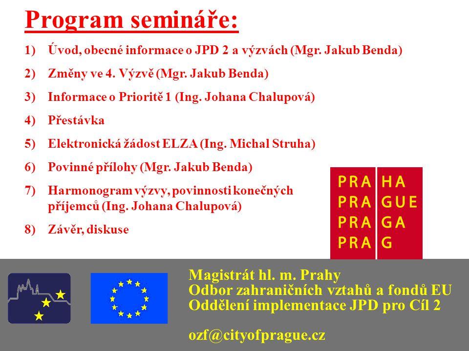 Program semináře: 1)Úvod, obecné informace o JPD 2 a výzvách (Mgr. Jakub Benda) 2)Změny ve 4. Výzvě (Mgr. Jakub Benda) 3)Informace o Prioritě 1 (Ing.