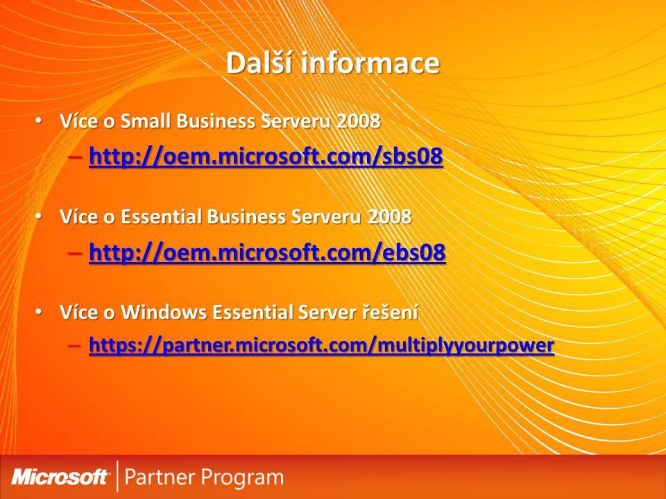 Další informace Více o Small Business Serveru 2008 Více o Small Business Serveru 2008 – http://oem.microsoft.com/sbs08 http://oem.microsoft.com/sbs08 Více o Essential Business Serveru 2008 Více o Essential Business Serveru 2008 – http://oem.microsoft.com/ebs08 http://oem.microsoft.com/ebs08 Více o Windows Essential Server řešení Více o Windows Essential Server řešení – https://partner.microsoft.com/multiplyyourpower https://partner.microsoft.com/multiplyyourpower