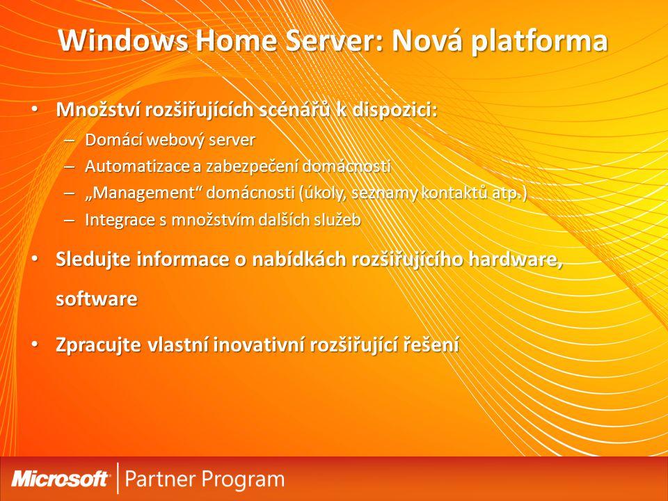 """Windows Home Server: Nová platforma Množství rozšiřujících scénářů k dispozici: Množství rozšiřujících scénářů k dispozici: – Domácí webový server – Automatizace a zabezpečení domácnosti – """"Management domácnosti (úkoly, seznamy kontaktů atp.) – Integrace s množstvím dalších služeb Sledujte informace o nabídkách rozšiřujícího hardware, software Sledujte informace o nabídkách rozšiřujícího hardware, software Zpracujte vlastní inovativní rozšiřující řešení Zpracujte vlastní inovativní rozšiřující řešení 45"""