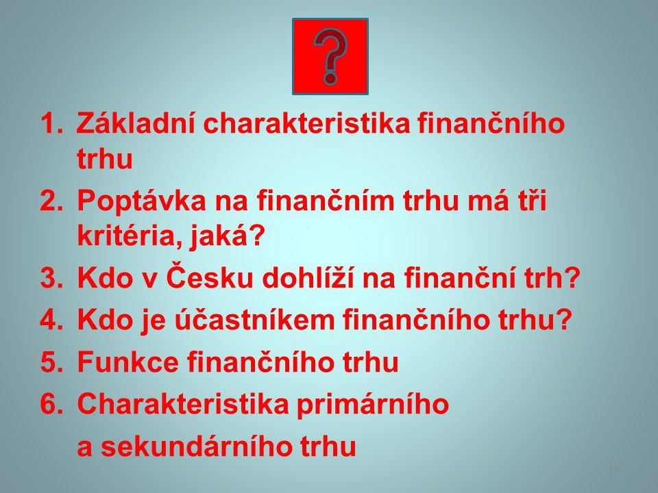1.Základní charakteristika finančního trhu 2.Poptávka na finančním trhu má tři kritéria, jaká.