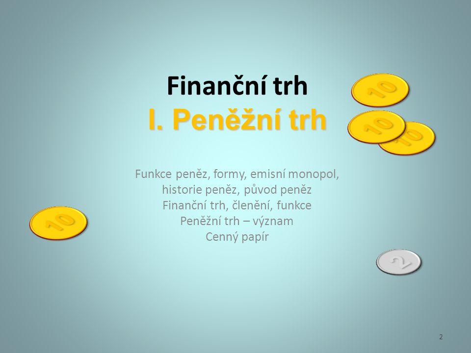 Funkce peněz Peníze jsou statek, který slouží jako všeobecně přijímaný prostředek směny – nejdůležitější funkce.