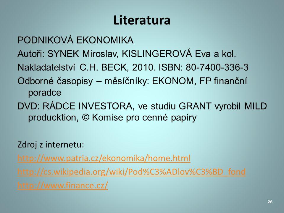 Literatura PODNIKOVÁ EKONOMIKA Autoři: SYNEK Miroslav, KISLINGEROVÁ Eva a kol.