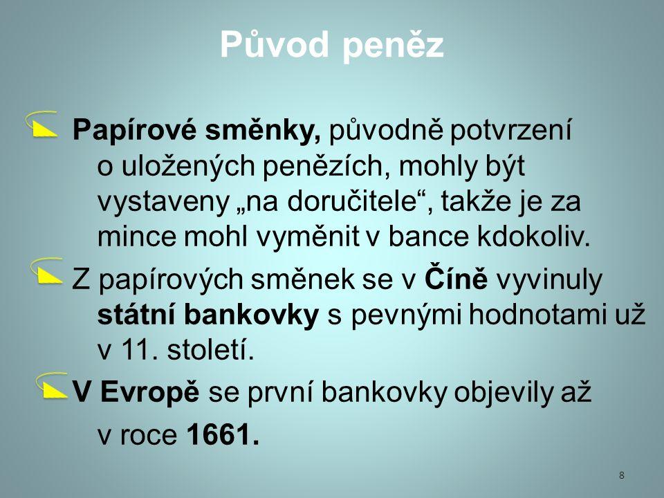 """1.Funkce peněz 2.Formy peněz 3.Co znamená """"emisní monopol 4.Historie peněz 5.Původ peněz 9"""