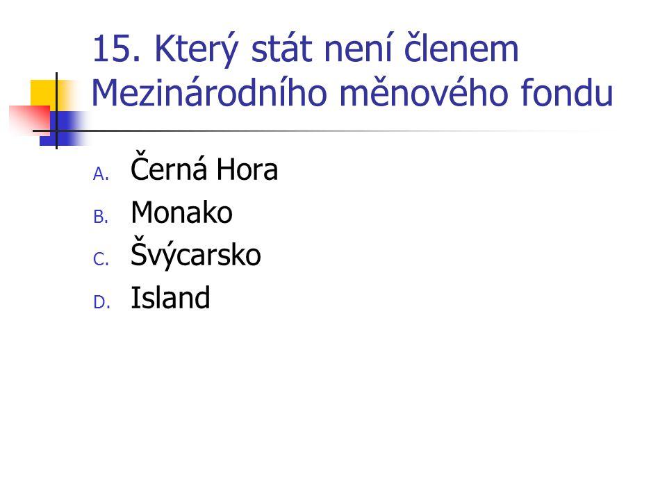 15. Který stát není členem Mezinárodního měnového fondu A.