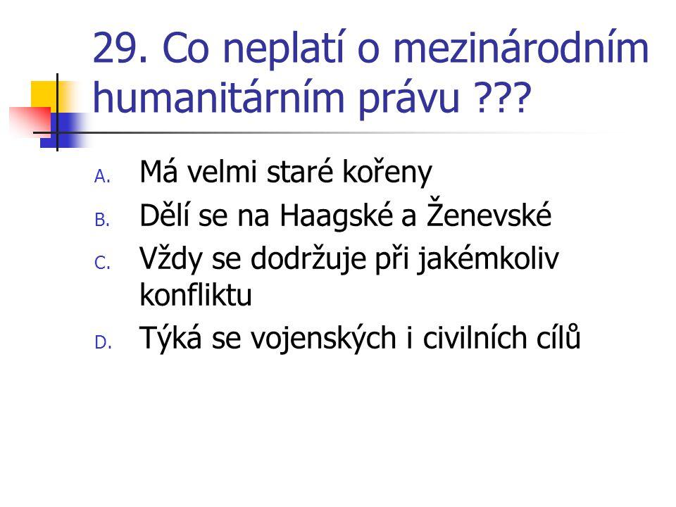 29. Co neplatí o mezinárodním humanitárním právu .
