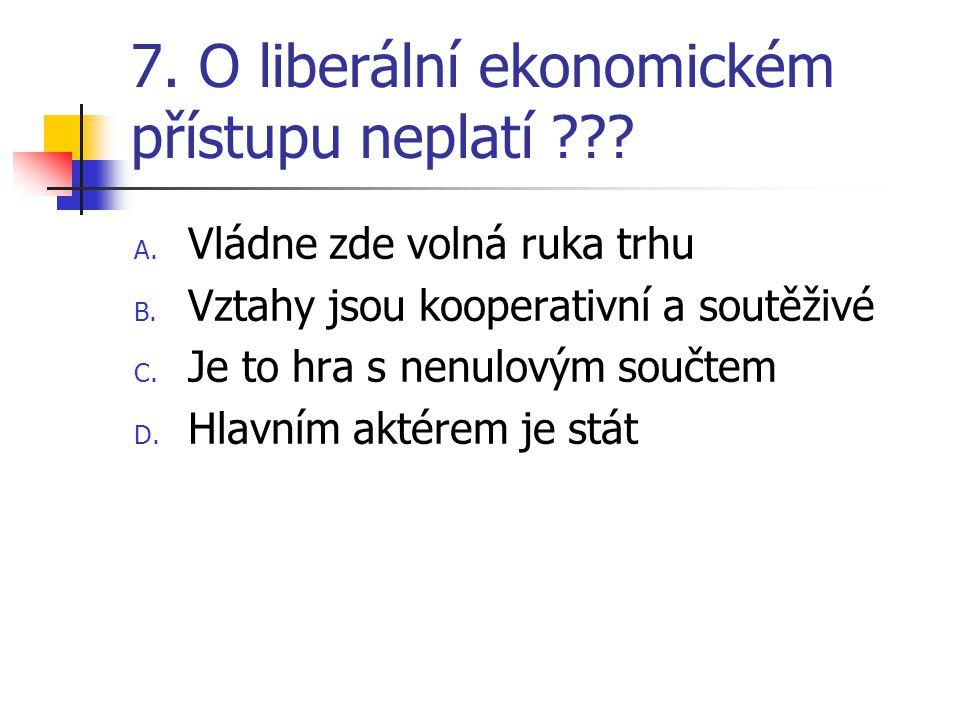 7. O liberální ekonomickém přístupu neplatí . A.