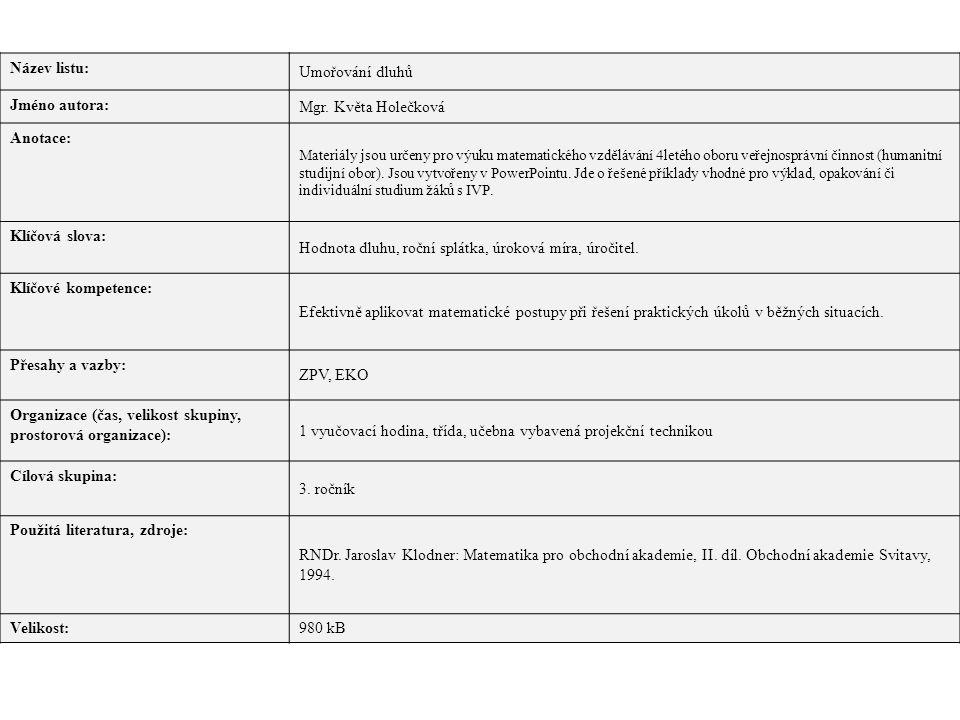 Název listu: Umořování dluhů Jméno autora: Mgr. Květa Holečková Anotace: Materiály jsou určeny pro výuku matematického vzdělávání 4letého oboru veřejn