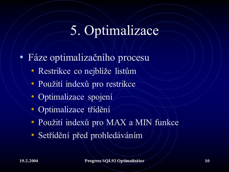 19.2.2004Progress SQL92 Optimalizátor10 5. Optimalizace Fáze optimalizačního procesu Restrikce co nejblíže listům Použití indexů pro restrikce Optimal