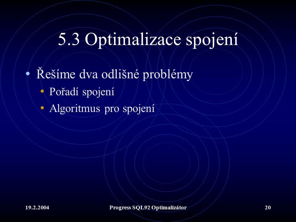 19.2.2004Progress SQL92 Optimalizátor20 5.3 Optimalizace spojení Řešíme dva odlišné problémy Pořadí spojení Algoritmus pro spojení