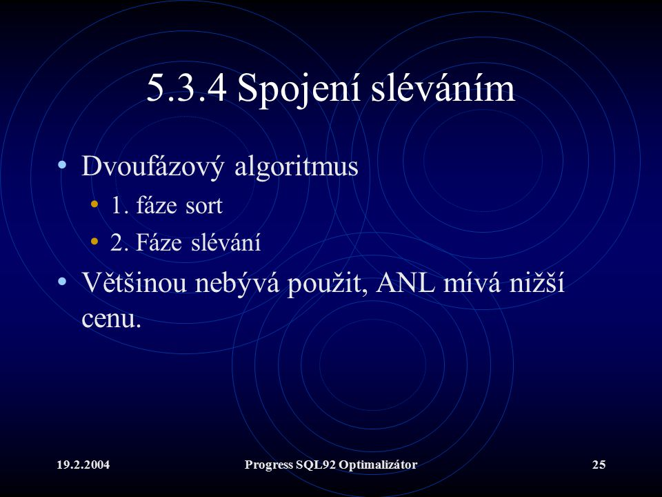 19.2.2004Progress SQL92 Optimalizátor25 5.3.4 Spojení sléváním Dvoufázový algoritmus 1.