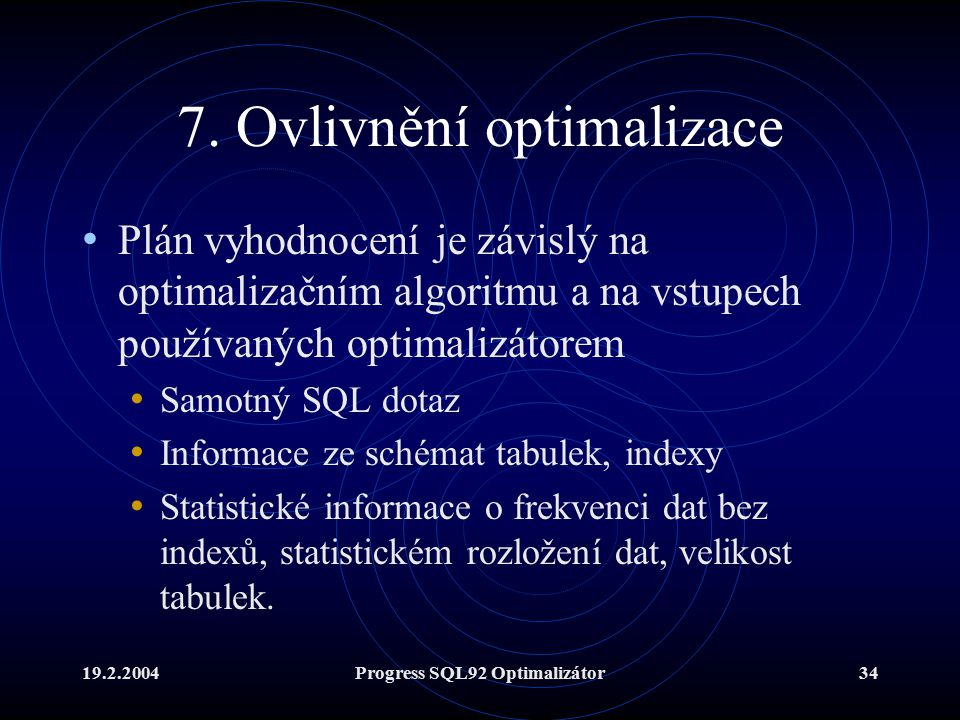 19.2.2004Progress SQL92 Optimalizátor34 7.