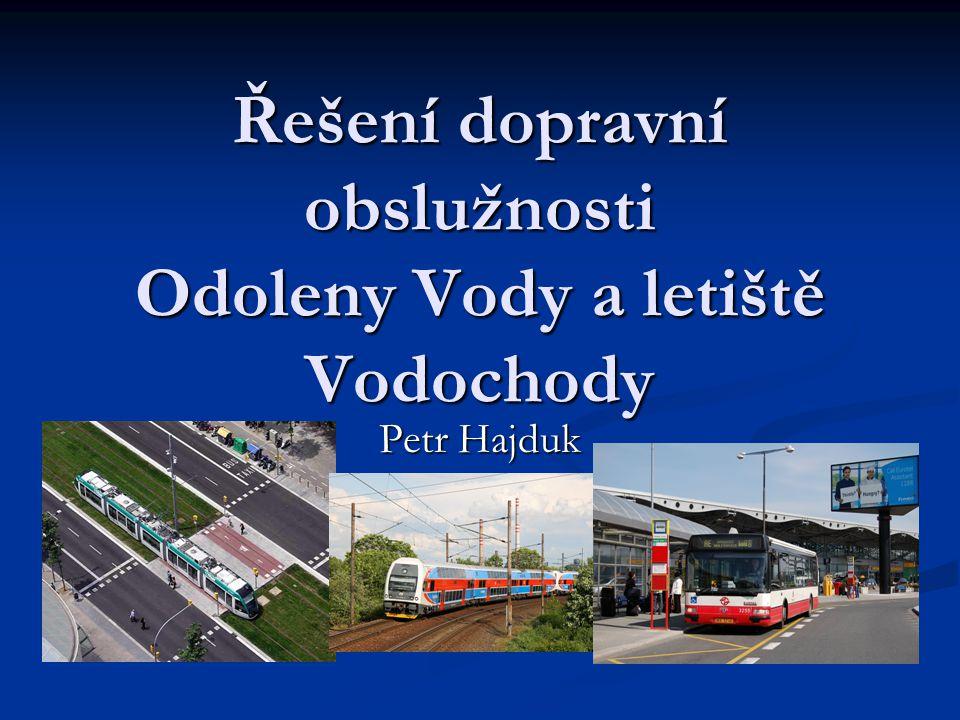 Řešení dopravní obslužnosti Odoleny Vody a letiště Vodochody Petr Hajduk