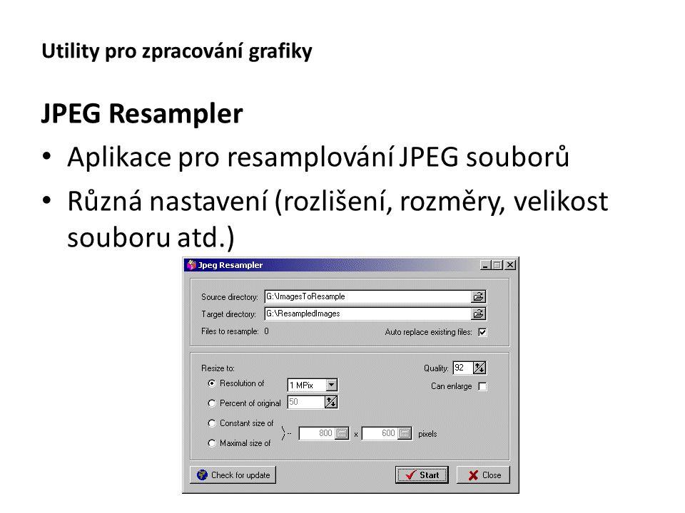 Utility pro zpracování grafiky JPEG Resampler Aplikace pro resamplování JPEG souborů Různá nastavení (rozlišení, rozměry, velikost souboru atd.)